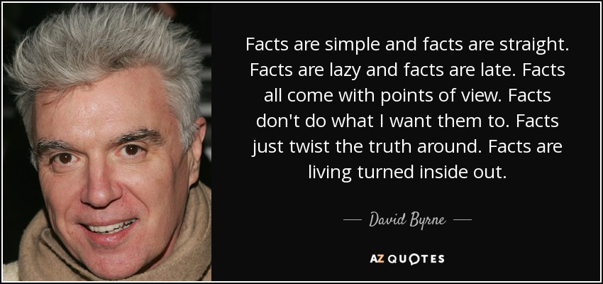 quote-facts-are-simple-and-facts-are-straight-facts-are-lazy-and-facts-are-late-facts-all-david-byrne-45-48-11